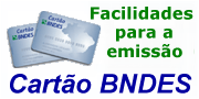 Facilidades para emiss�o do Cart�o BNDES